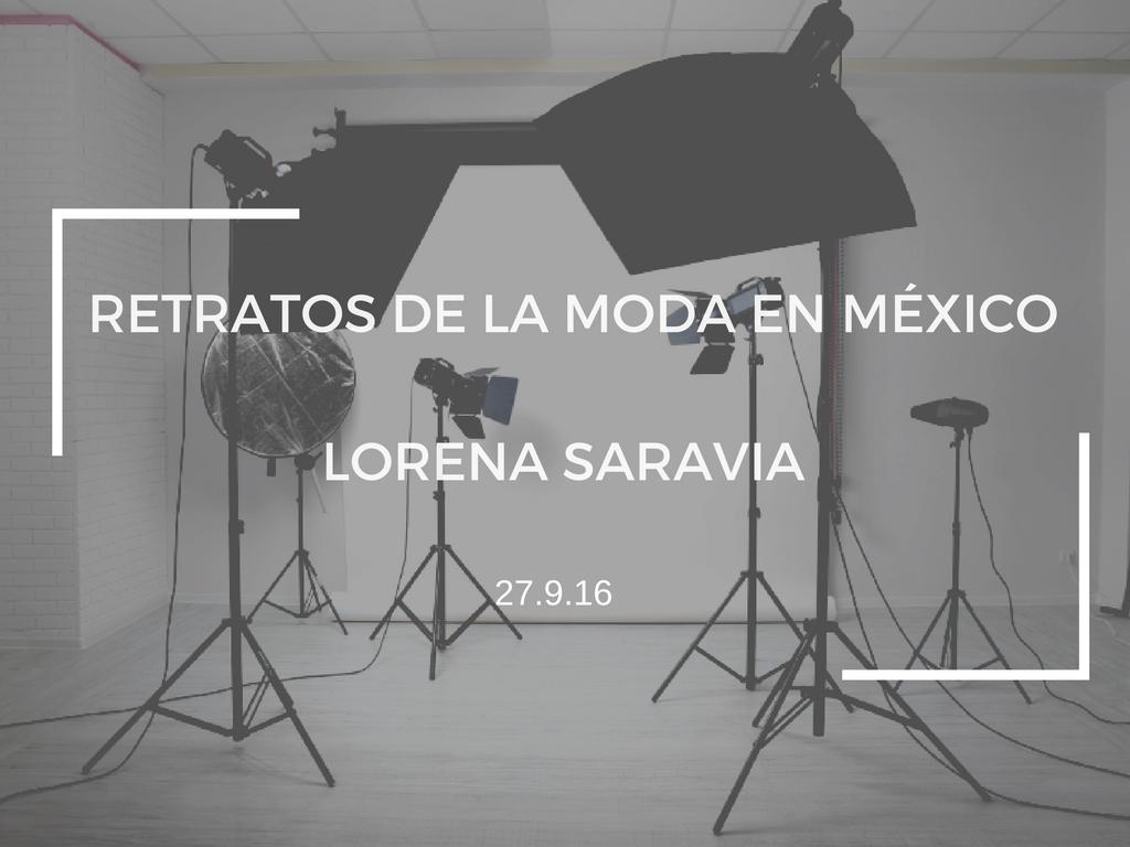 RETRATOS DE LA MODA EN MÉXICO: LORENA SARAVIA