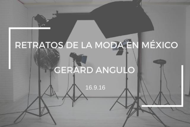 RETRATOS DE LA MODA EN MÉXICO: GERARD ANGULO