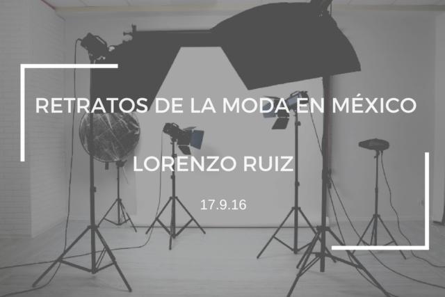 RETRATOS DE LA MODA EN MÉXICO: LORENZO RUIZ