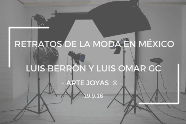 RETRATOS DE LA MODA EN MÉXICO: LUIS BERRÓN Y LUIS OMAR GC