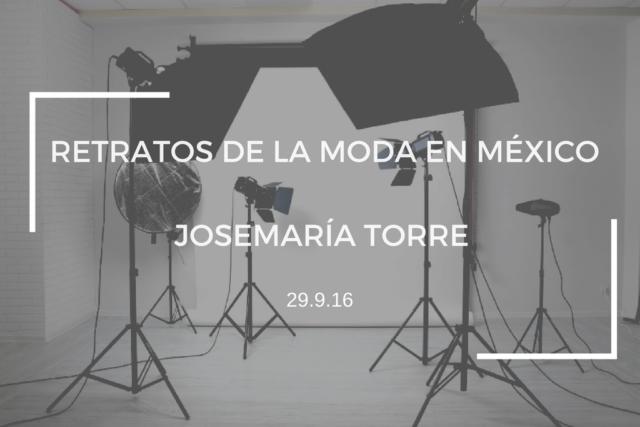 RETRATOS DE LA MODA EN MÉXICO: JOSEMARÍA TORRE