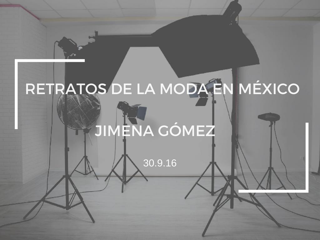 RETRATOS DE LA MODA EN MÉXICO: JIMENA GÓMEZ
