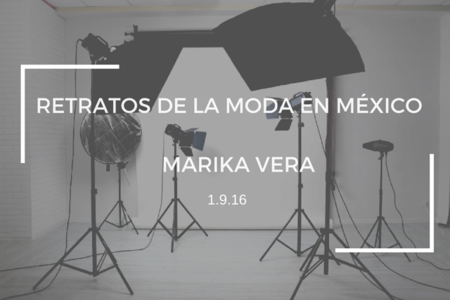 RETRATOS DE LA MODA EN MÉXICO: MARIKA VERA