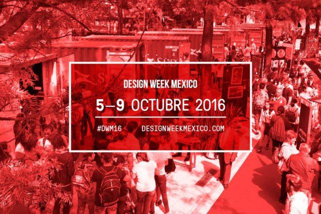 NO TE PIERDAS LA SEMANA DEL DISEÑO: DESIGN WEEK MEXICO 2016